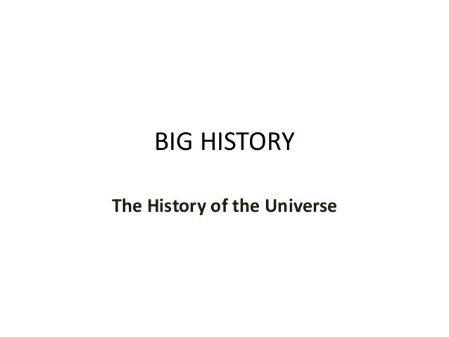BIG HISTORY The History of the Universe