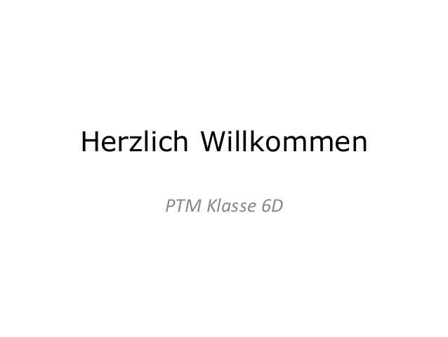 Herzlich Willkommen  PTM Klasse 6D