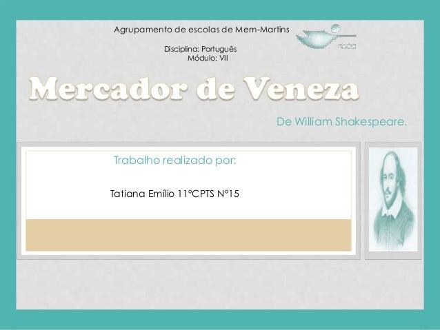 Agrupamento de escolas de Mem-Martins Disciplina: Português Módulo: VII  De William Shakespeare. Trabalho realizado por: T...