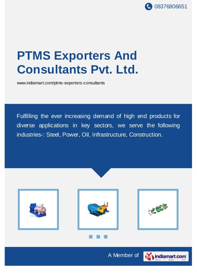 08376806651 A Member of PTMS Exporters And Consultants Pvt. Ltd. www.indiamart.com/ptms-exporters-consultants Fulfilling t...