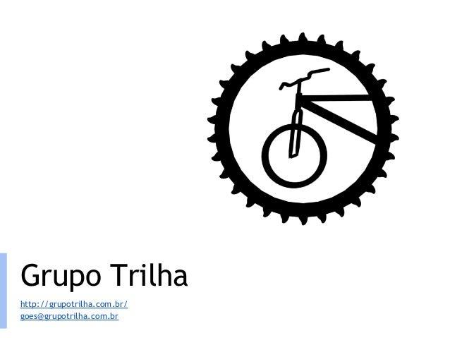 Grupo Trilha  http://grupotrilha.com.br/  goes@grupotrilha.com.br