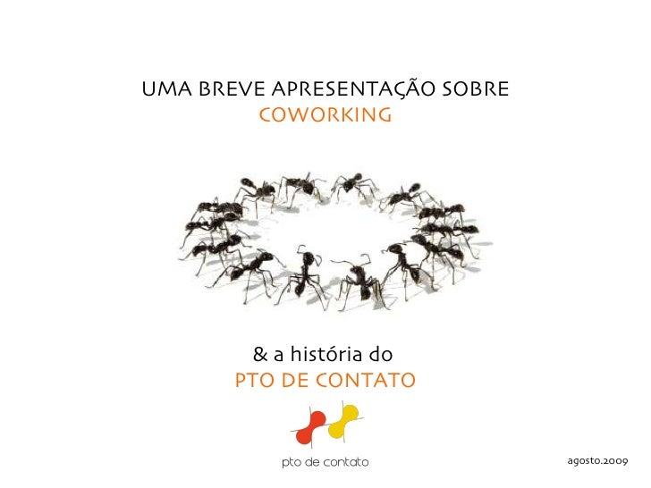 & a história do  PTO DE CONTATO UMA BREVE APRESENTAÇÃO SOBRE  COWORKING agosto.2009
