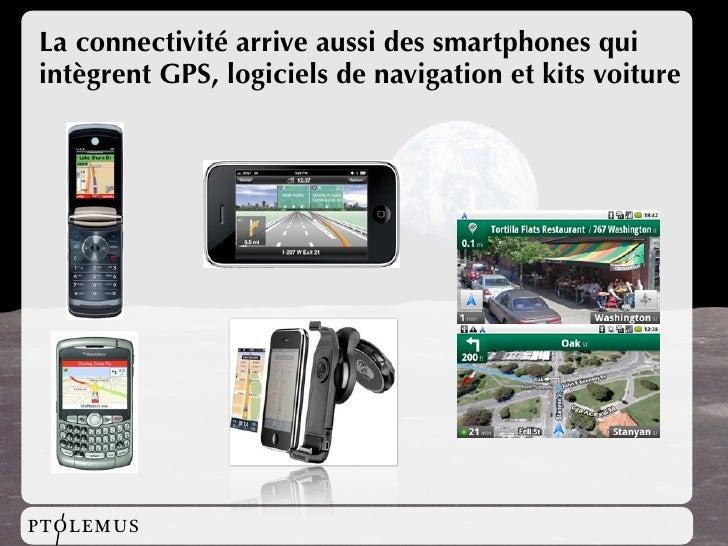 La connectivité arrive aussi des smartphones qui intègrent GPS, logiciels de navigation et kits voiture     PTOLEMUS