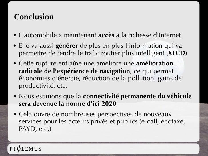 Conclusion  • L'automobile a maintenant accès à la richesse d'Internet • Elle va aussi générer de plus en plus l'informati...