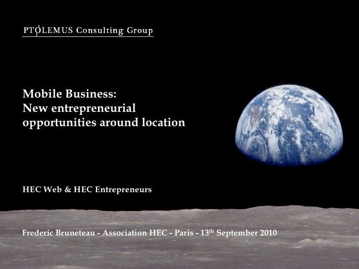 Mobile Business: New entrepreneurial opportunities around location     HEC Web & HEC Entrepreneurs    Frederic Bruneteau -...