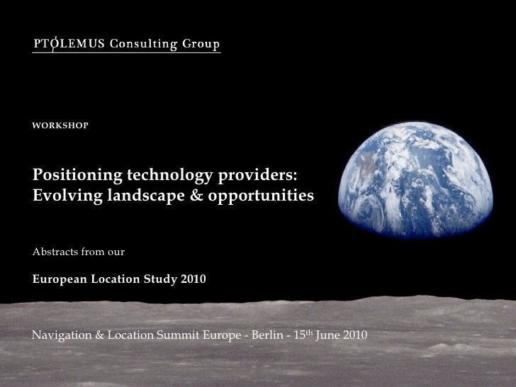 WORKSHOP     Positioning technology providers: Evolving landscape & opportunities   Abstracts from our  European Location ...