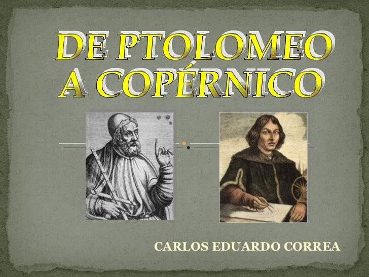 CARLOS EDUARDO CORREA DE PTOLOMEO A COPÉRNICO