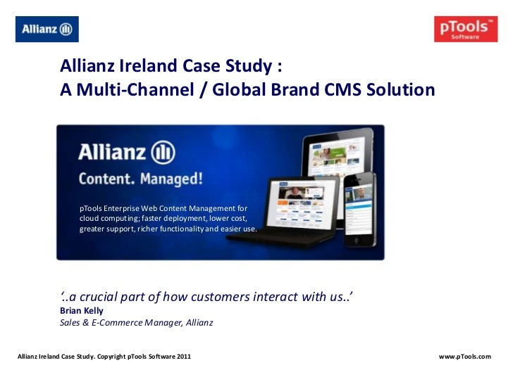 Allianz Ireland Case Study :              A Multi-Channel / Global Brand CMS Solution                    pTools Enterprise...