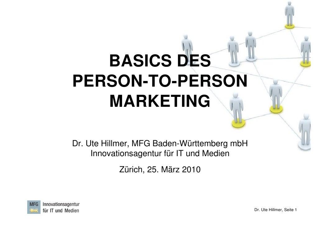 BASICS DES PERSON-TO-PERSON    MARKETING  Dr. Ute Hillmer, MFG Baden-Württemberg mbH      Innovationsagentur für IT und Me...