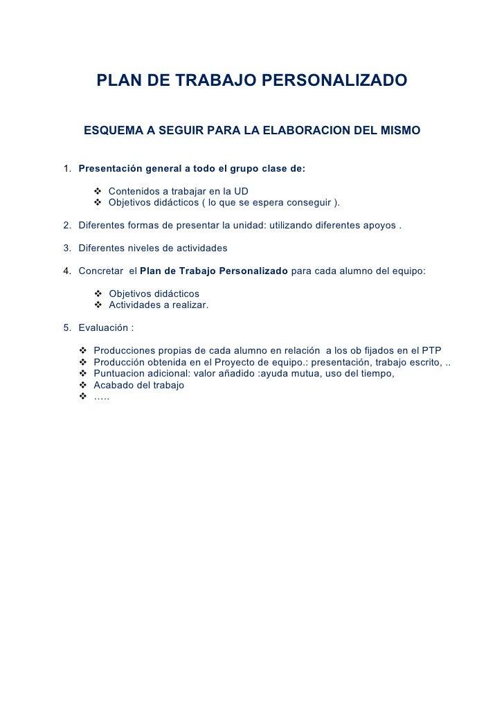 PLAN DE TRABAJO PERSONALIZADO      ESQUEMA A SEGUIR PARA LA ELABORACION DEL MISMO   1. Presentación general a todo el grup...