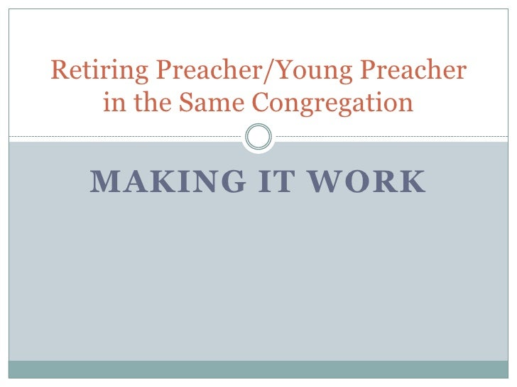 Making it Work<br />Retiring Preacher/Young Preacher in the Same Congregation<br />