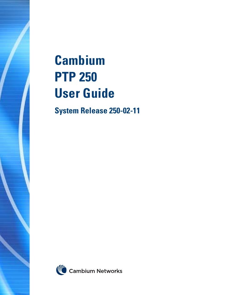 CambiumPTP 250User GuideSystem Release 250-02-11