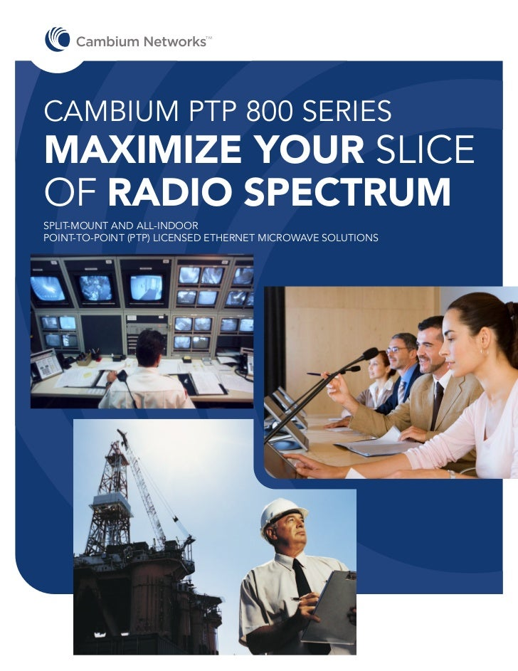 TMCAMBIUM PTP 800 SERIESMAXIMIZE YOUR SLICEOF RADIO SPECTRUMSPLIT-MOUNT AND ALL-INDOORPOINT-TO-POINT (PTP) LICENSED ETHERN...