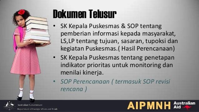 Dokumen Telusur • SK Kepala Puskesmas & SOP tentang pemberian informasi kepada masyarakat, LS,LP tentang tujuan, sasaran, ...