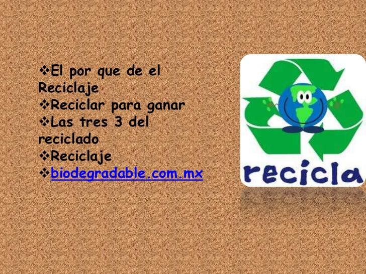 El por que de elReciclajeReciclar para ganarLas tres 3 delrecicladoReciclajebiodegradable.com.mx