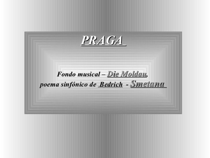 PRAGA  Fondo musical  –  Die Moldau ,  poema sinfónico de  Bedrich   -  Smetana