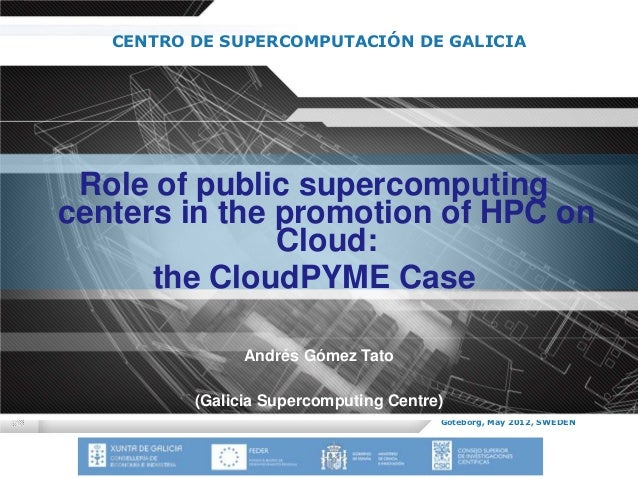 CENTRO DE SUPERCOMPUTACIÓN DE GALICIA Role of public supercomputingcenters in the promotion of HPC on               Cloud:...
