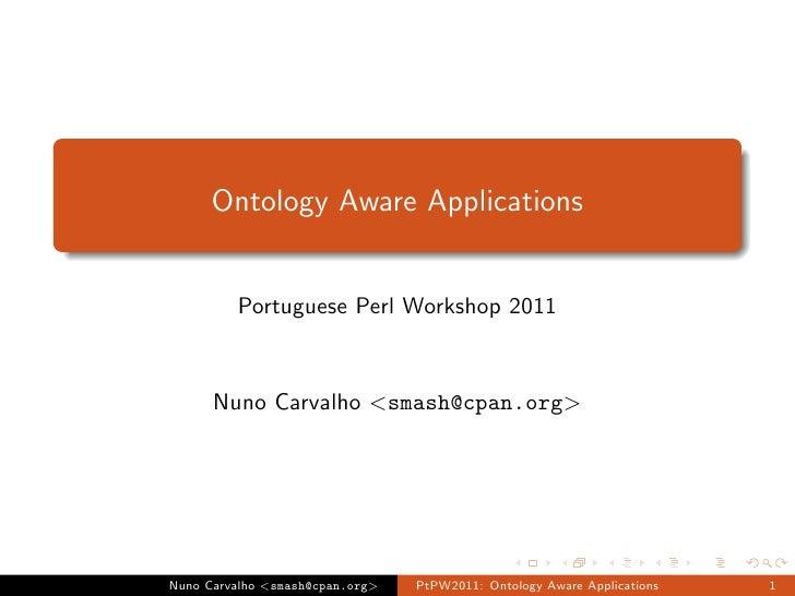 Ontology Aware Applications         Portuguese Perl Workshop 2011      Nuno Carvalho <smash@cpan.org>Nuno Carvalho <smash@...