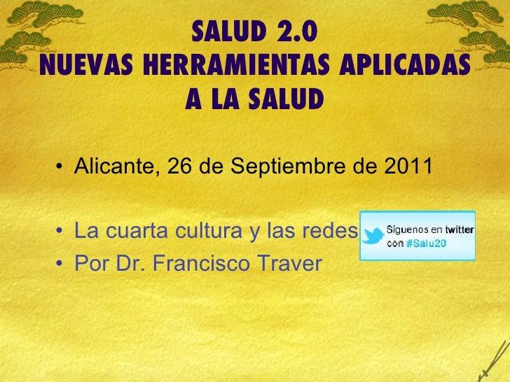 SALUD 2.0NUEVAS HERRAMIENTAS APLICADAS          A LA SALUD • Alicante, 26 de Septiembre de 2011 • La cuarta cultura y la...
