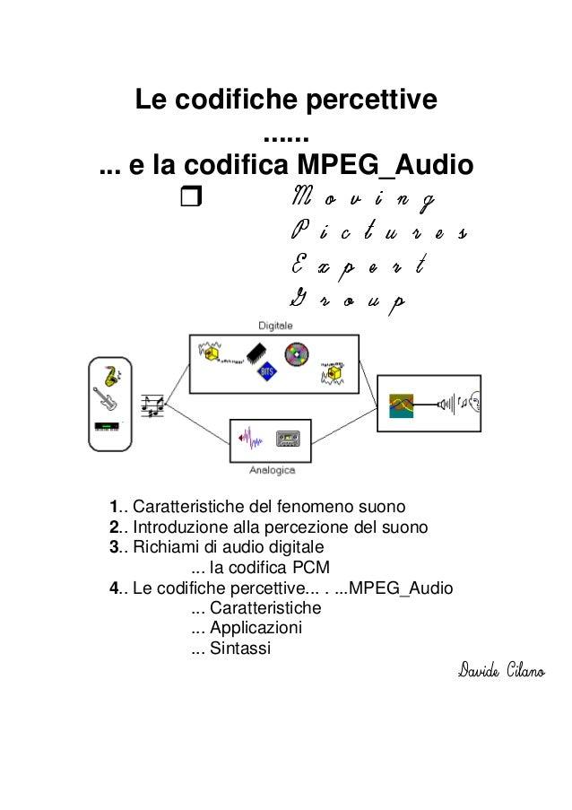 Le codifiche percettive ...... ... e la codifica MPEG_Audio 1.. Caratteristiche del fenomeno suono 2.. Introduzione alla p...