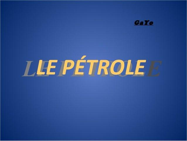 LE PÉTROLELE PÉTROLE GaYo