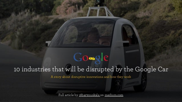 10 industries that will be disrupted by the Google Car A story about disruptive innovations and how they work Full article...