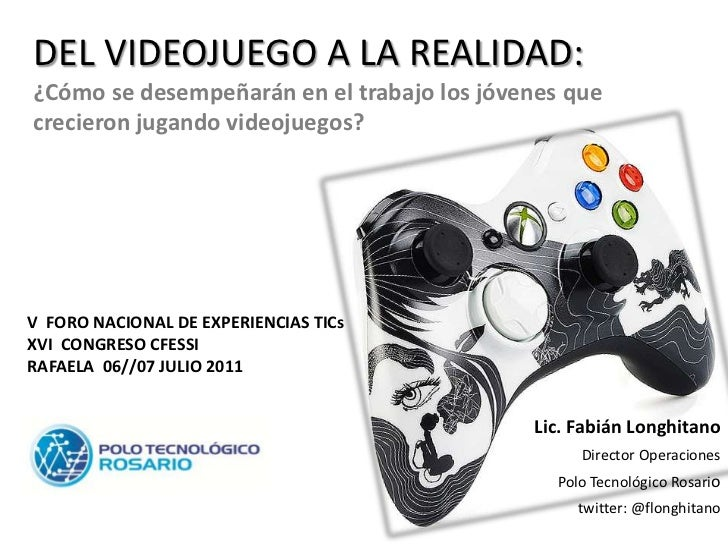 DEL VIDEOJUEGO A LA REALIDAD:¿Cómo se desempeñarán en el trabajo los jóvenes quecrecieron jugando videojuegos?V FORO NACIO...