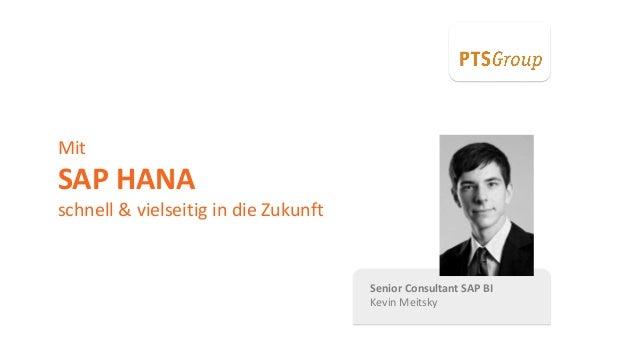 PTSGroup Senior Consultant SAP BI Kevin Meitsky Mit SAP HANA schnell & vielseitig in die Zukunft