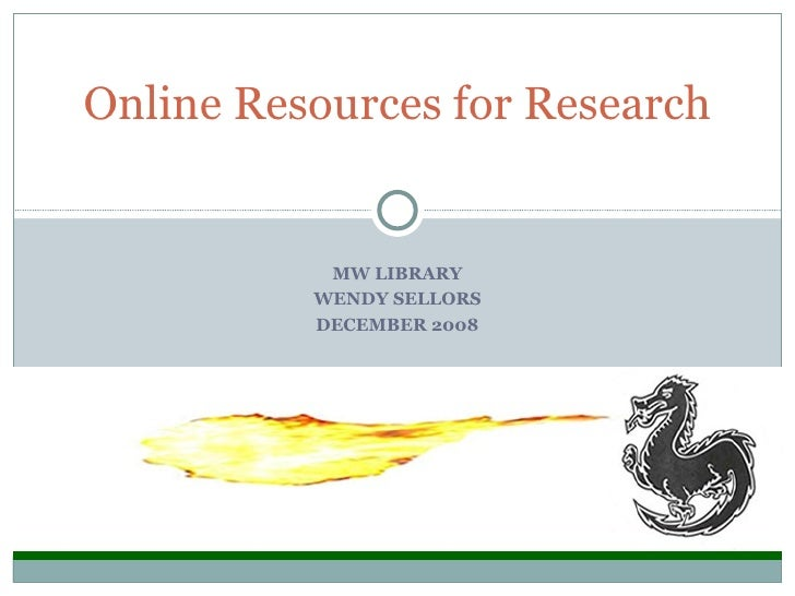 MW LIBRARY WENDY SELLORS DECEMBER 2008 Online Resources for Research