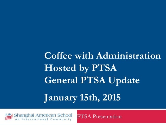 Coffee with Administration Hosted by PTSA General PTSA Update January 15th, 2015 PTSA Presentation