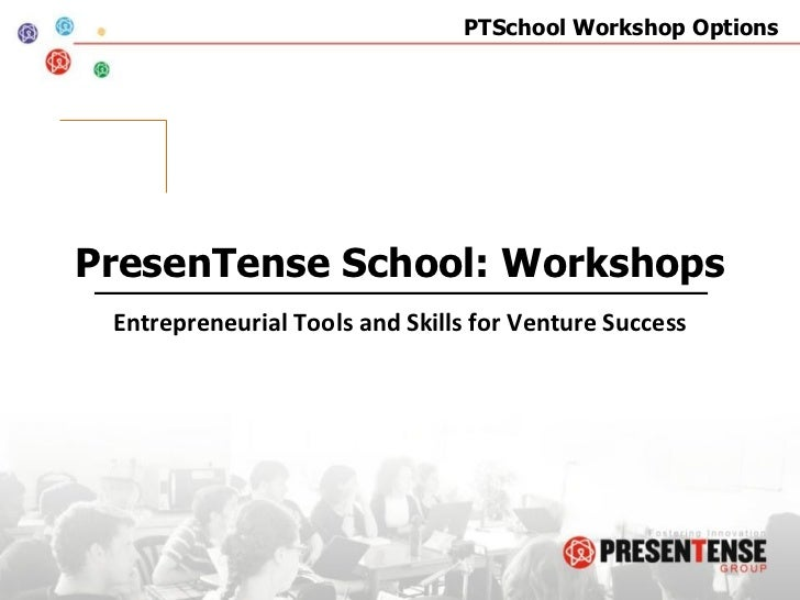 PresenTense School: Workshops Entrepreneurial Tools and Skills for Venture Success