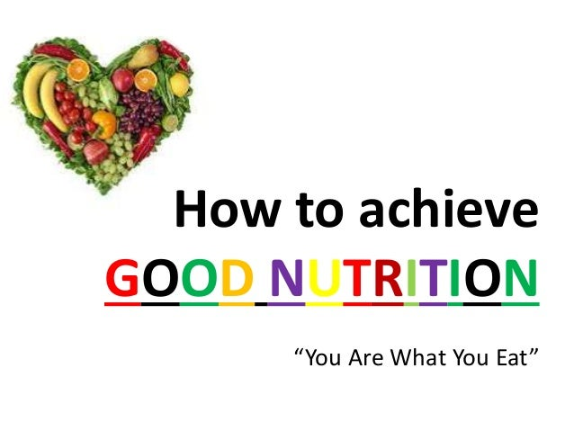 """How to achieve GOOD NUTRITION """"You Are What You Eat"""""""