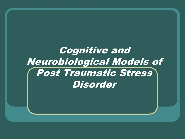 Cognitive andNeurobiological Models of Post Traumatic Stress        Disorder