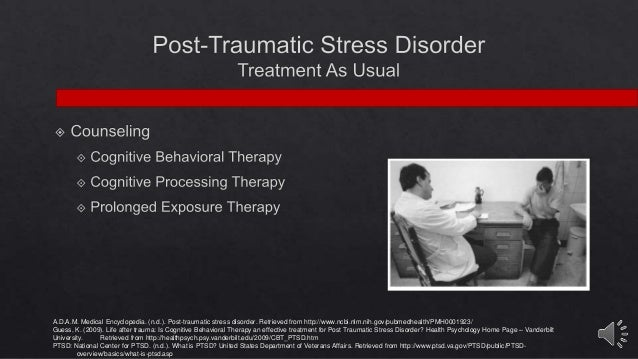 a discussion on the methods of treatment of the post traumatic stress disorder A shot against post-traumatic stress disorder, scientific american, may 9, 2017 ptsd may have strong genetic link, study suggests , ctv news , apr 25, 2017 new research delivers hope for more accurate ptsd diagnosis and treatment , the huffington post, march 29, 2017.