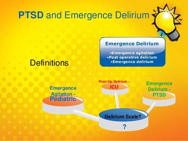 Delirium Scale? Emergence Agitation - Pediatric Post-Op Delirium - ICU ? Emergence Delirium - PTSD Emergence Delirium •Eme...