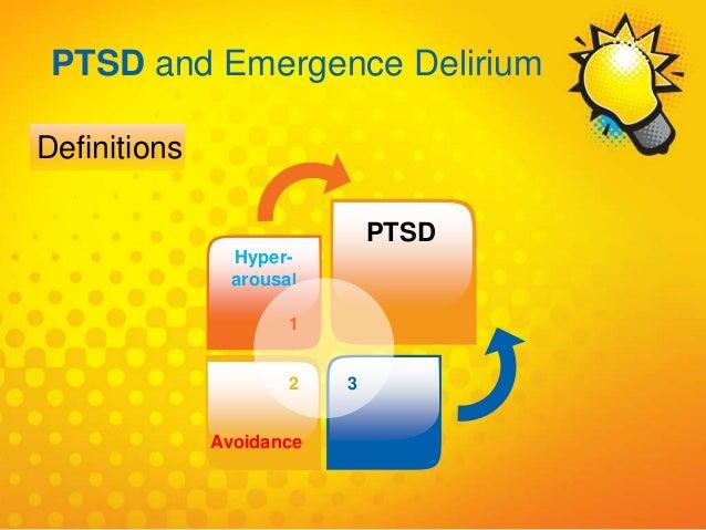 1 Hyper- arousal PTSD 2 Avoidance 3 PTSD and Emergence Delirium Definitions
