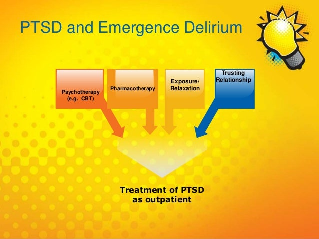 Psychotherapy (e.g. CBT) Pharmacotherapy Exposure/ Relaxation Trusting Relationship Treatment of PTSD as outpatient PTSD a...