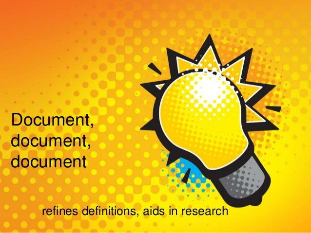 Document, document, document refines definitions, aids in research