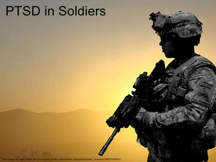 PTSD in Soldiers PTSD in Soldiers This image is used under the cc license of http://www.flickr.com/photos/sion_brannan/389...