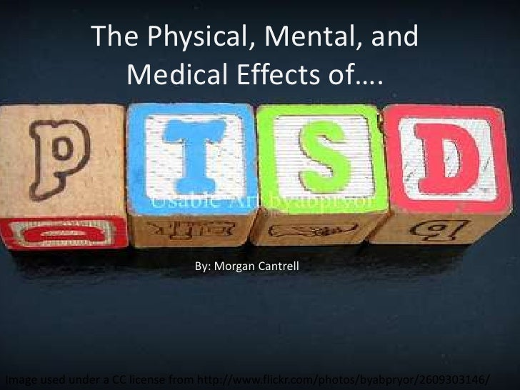 The Physical, Mental, and Medical Effects of….<br />By: Morgan Cantrell<br />Image used under a CC license from http://www...