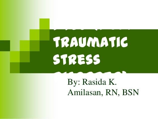 PTSD (post traumatic stress disorder)By: Rasida K. Amilasan, RN, BSN