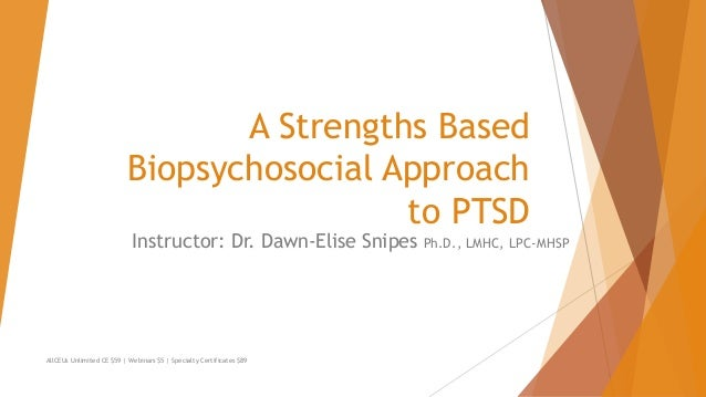 A Strengths Based Biopsychosocial Approach to PTSD Instructor: Dr. Dawn-Elise Snipes Ph.D., LMHC, LPC-MHSP AllCEUs Unlimit...