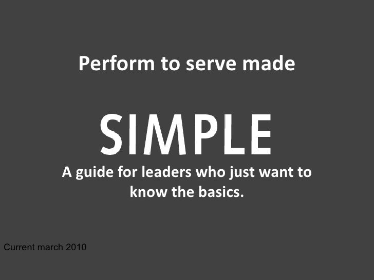 Perform to serve made            A guide for leaders who just want to                      know the basics.Current march 2...