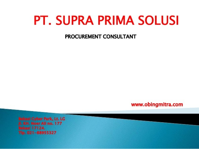 PT. SUPRA PRIMA SOLUSI PROCUREMENT CONSULTANT www.obingmitra.com Bekasi Cyber Park, Lt. LG Jl. KH. Noer Ali no. 177 Bekasi...