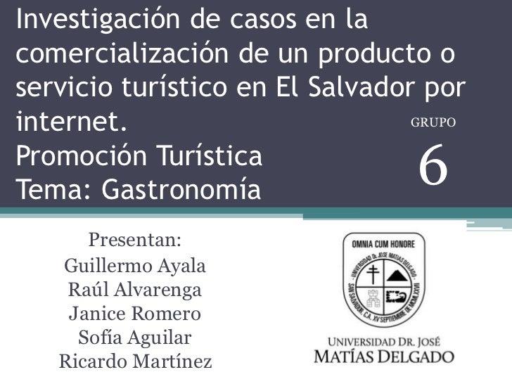 Investigación de casos en lacomercialización de un producto oservicio turístico en El Salvador porinternet.               ...