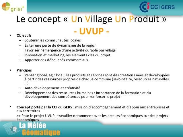 •  Le concept « Un Village Un Produit » - UVUP Objectifs – Soutenir les communautés locales – Éviter une perte de dynamism...