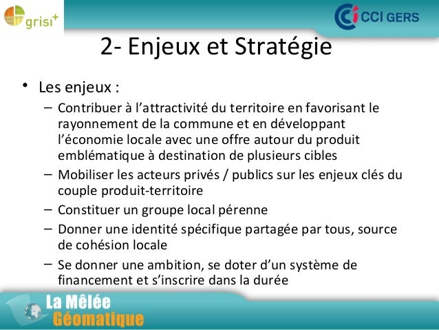 2- Enjeux et Stratégie • Les enjeux :  La Mêlée Géomatique – Contribuer à l'attractivité du territoire en favorisant le ra...