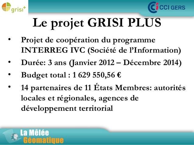 Le projet GRISI PLUS • • • •  Projet de coopération du programme La Mêlée Géomatique INTERREG IVC (Société de l'Informatio...