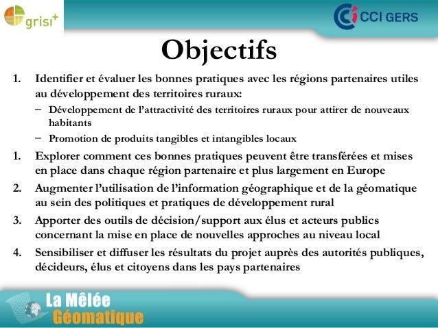 Objectifs 1.  Identifier et évaluer les bonnes pratiques avec les régions partenaires utiles au développement des territoi...