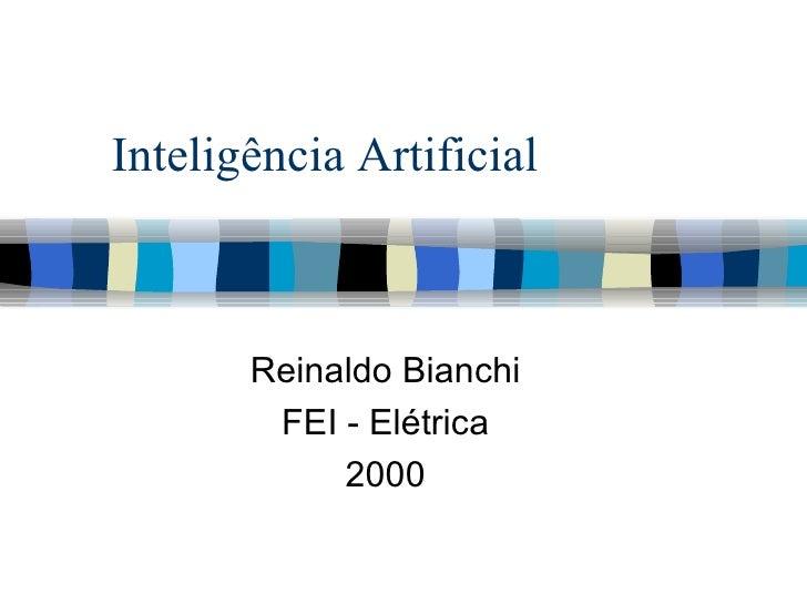 Inteligência Artificial Reinaldo Bianchi FEI - Elétrica 2000